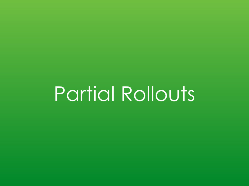 Partial Rollouts