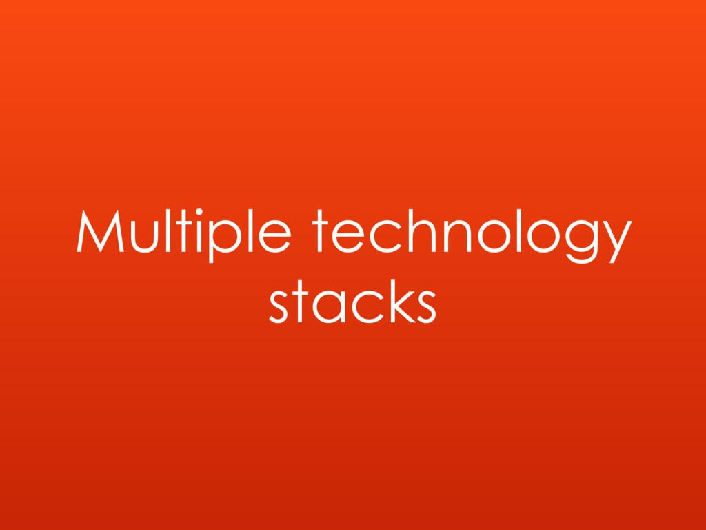 Multiple technology stacks
