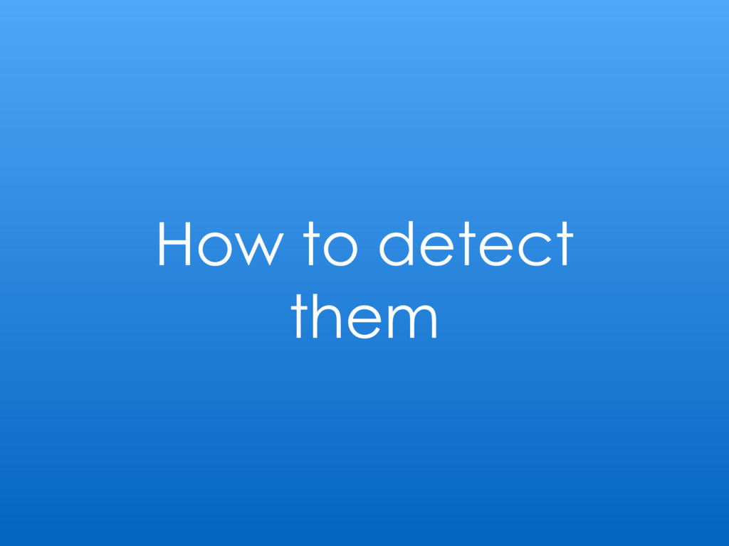 How to detect them