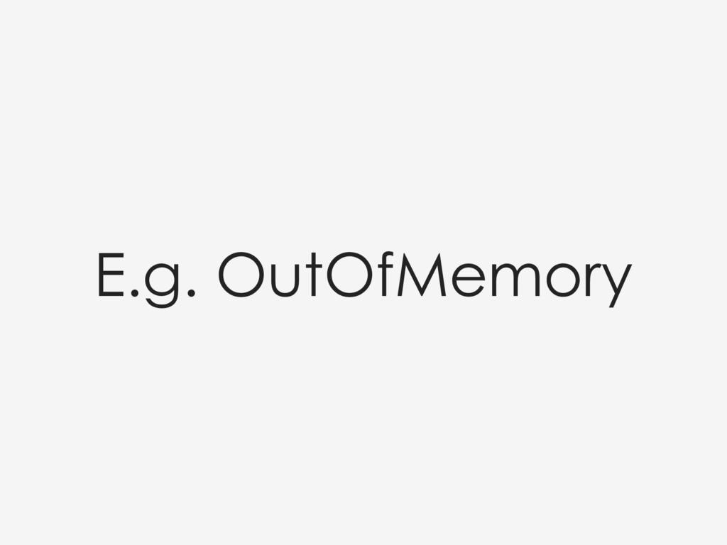 E.g. OutOfMemory