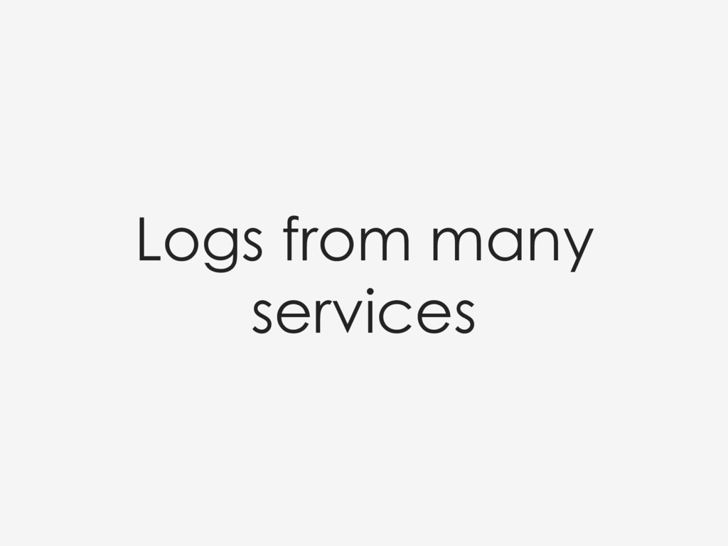 Logs from many services