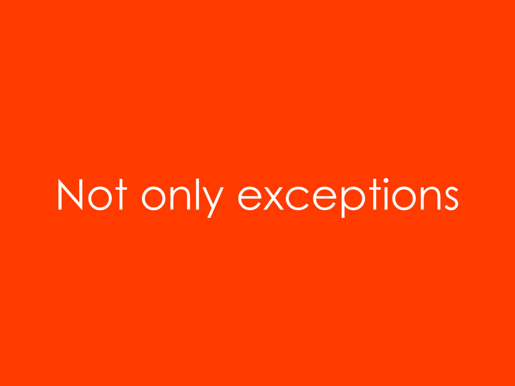 Not only exceptions