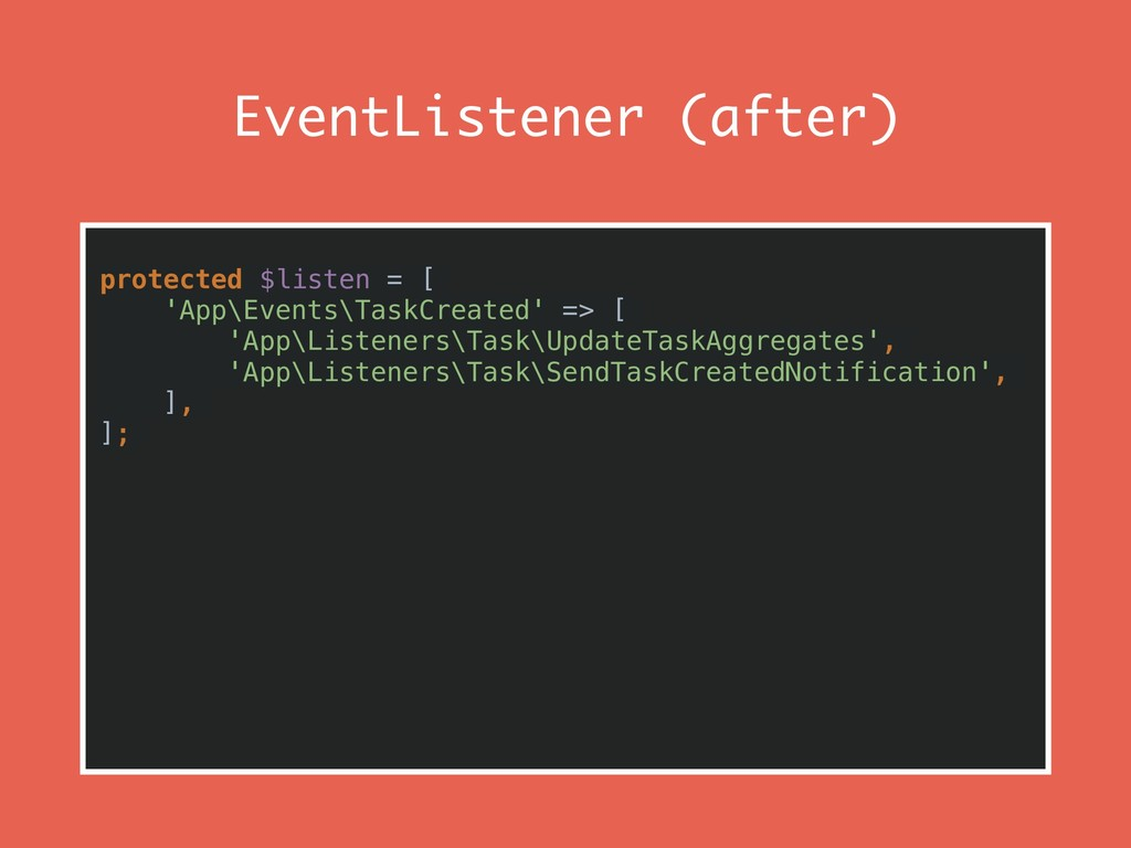 EventListener (after) protected $listen = [ 'Ap...