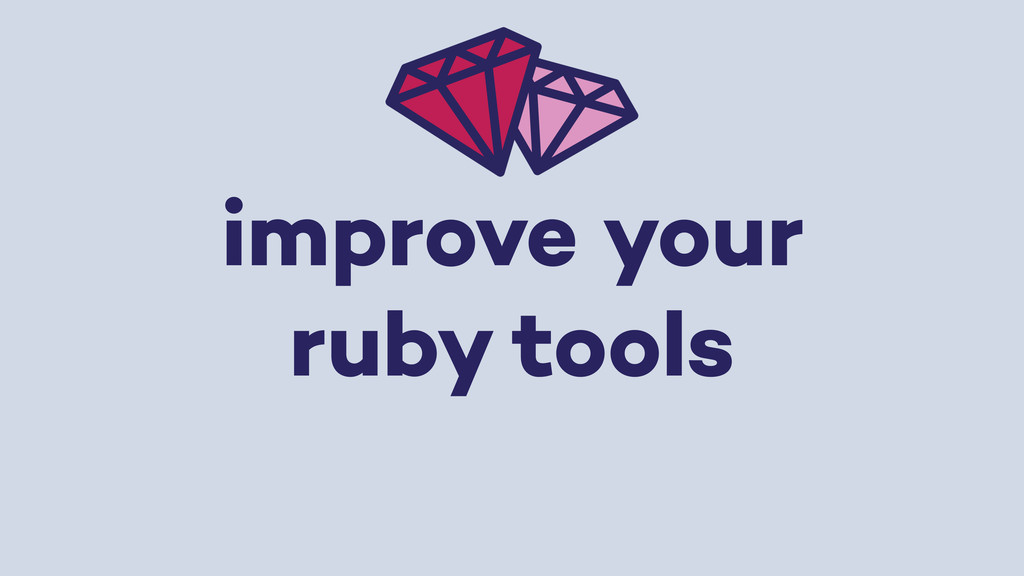 improve your ruby tools