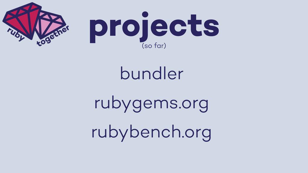 projects (so far) bundler rubygems.org rubybenc...