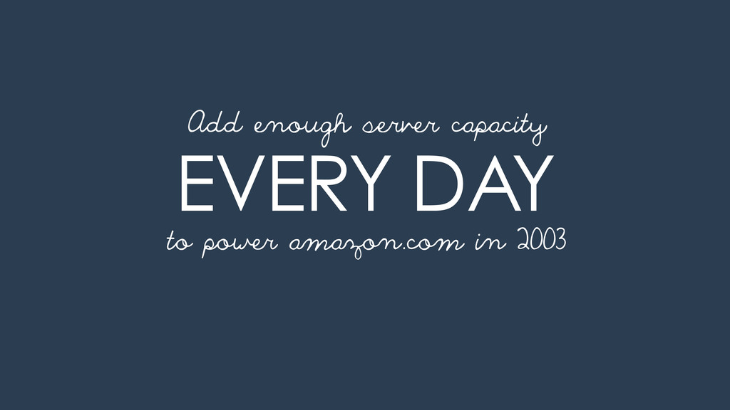 EVERY DAY to power amazon.com in 2003 Add enoug...