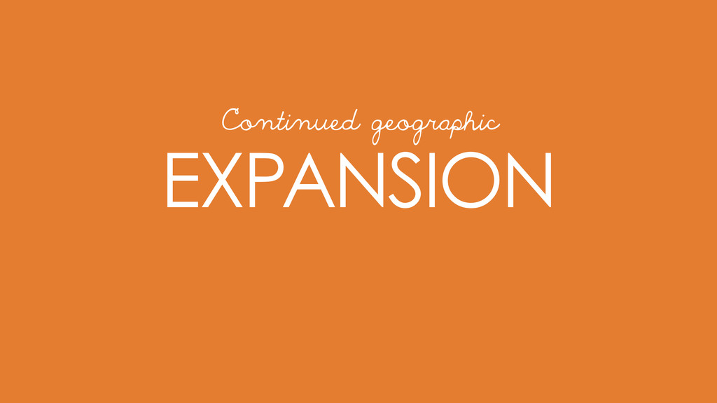 EXPANSION Continued geographic