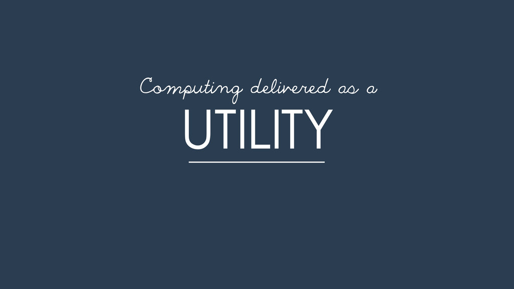 UTILITY Computing delivered as a