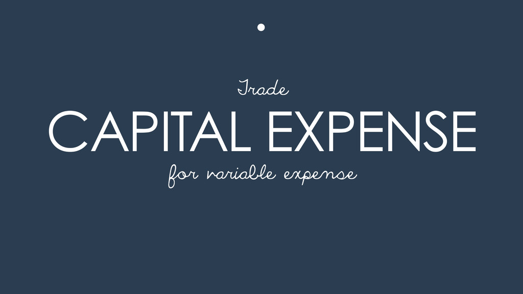 CAPITAL EXPENSE for variable expense Trade