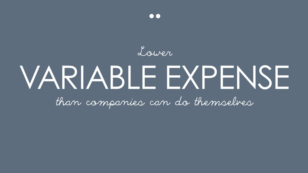 VARIABLE EXPENSE than companies can do themselv...