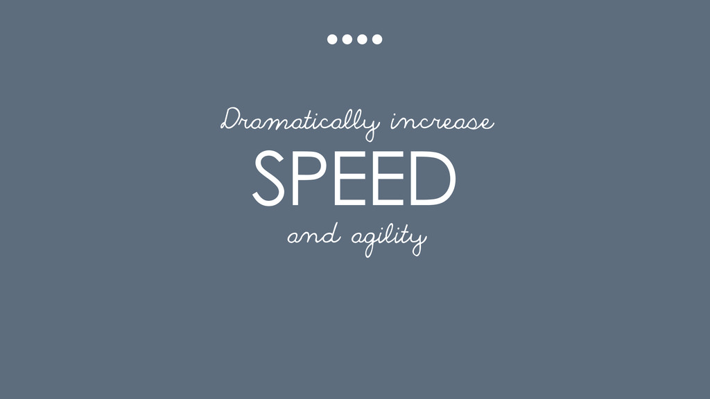 SPEED and agility Dramatically increase