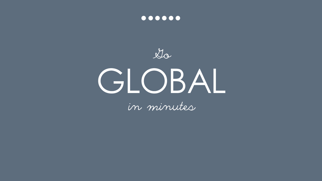 GLOBAL in minutes Go