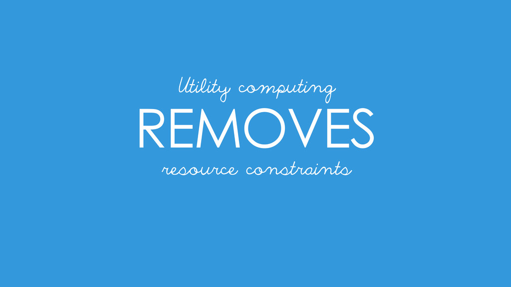 REMOVES resource constraints Utility computing