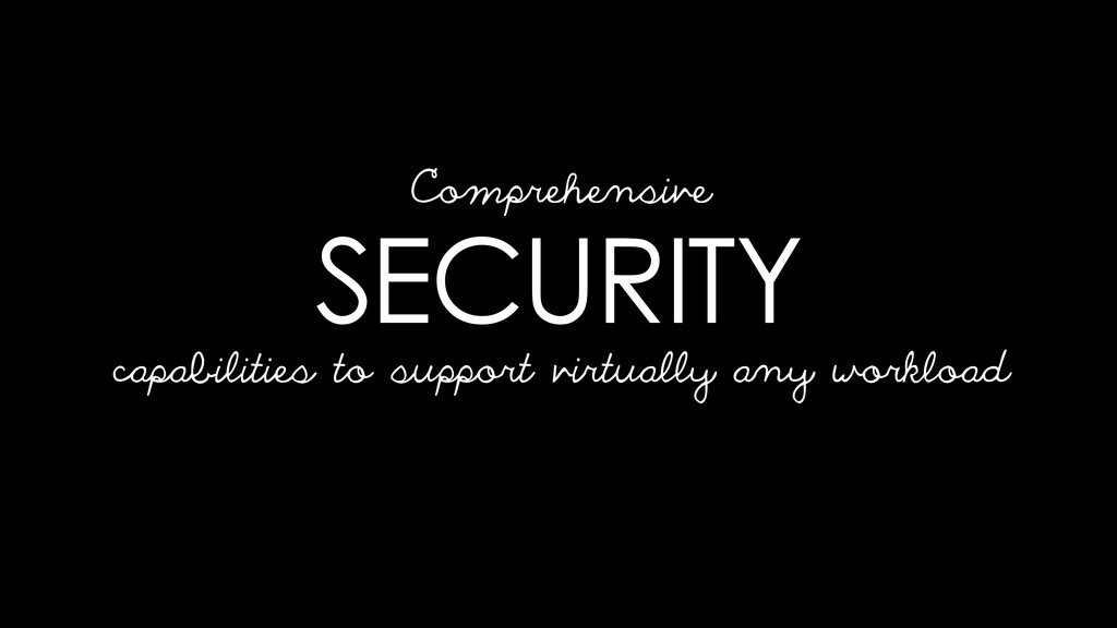 SECURITY capabilities to support virtually any ...