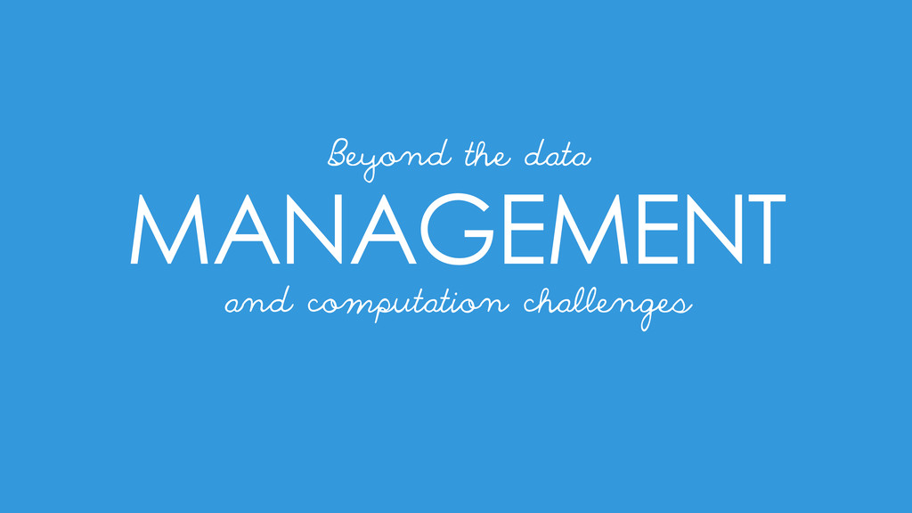 MANAGEMENT and computation challenges Beyond th...