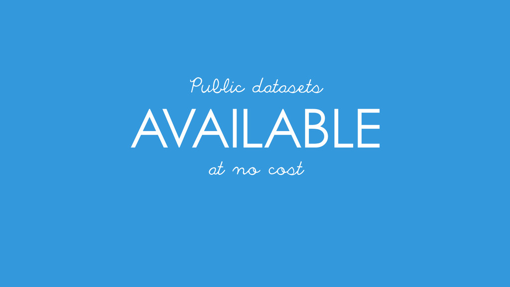AVAILABLE at no cost Public datasets