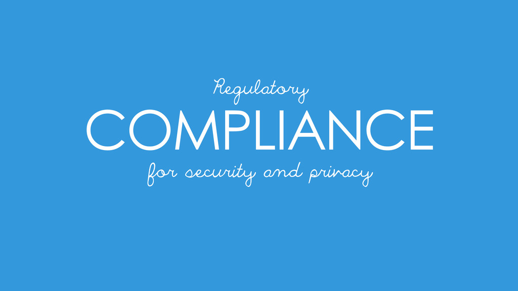 COMPLIANCE for security and privacy Regulatory