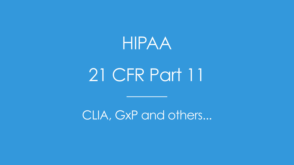 HIPAA 21 CFR Part 11 CLIA, GxP and others...