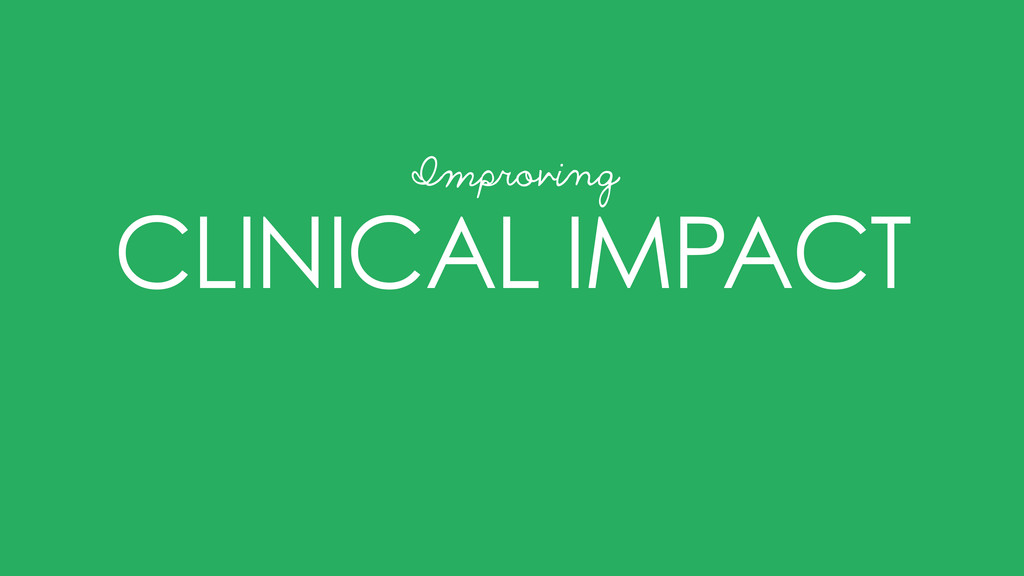 CLINICAL IMPACT Improving