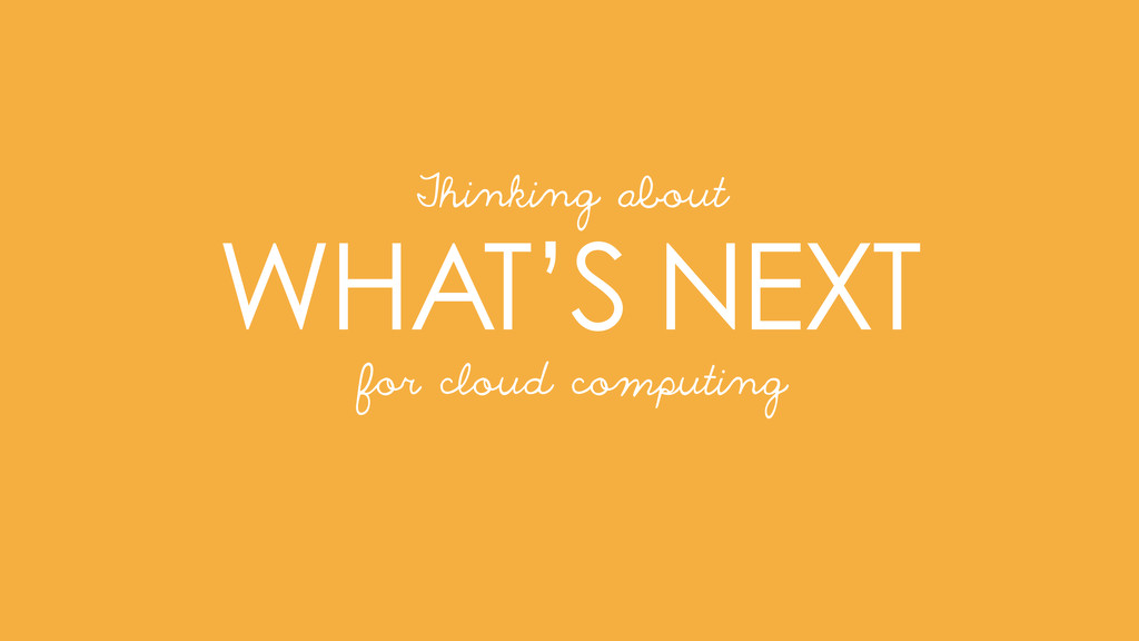 WHAT'S NEXT Thinking about for cloud computing