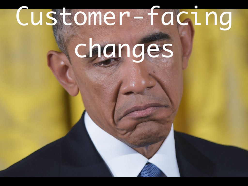Customer-facing changes