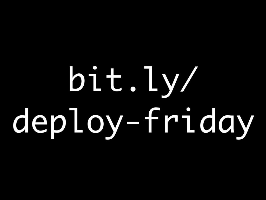 bit.ly/ deploy-friday