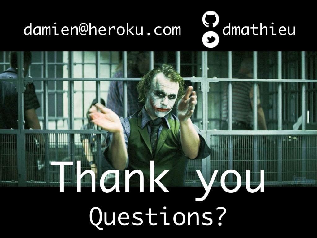 Thank you Questions? damien@heroku.com dmathieu