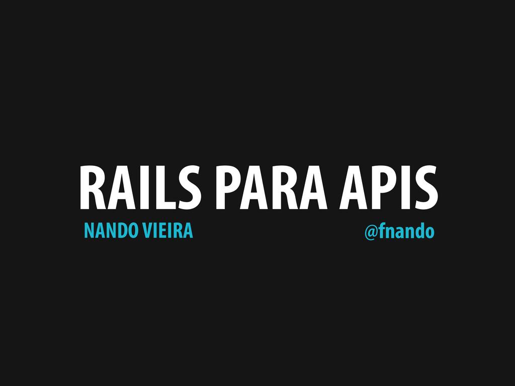 RAILS PARA APIS NANDO VIEIRA @fnando