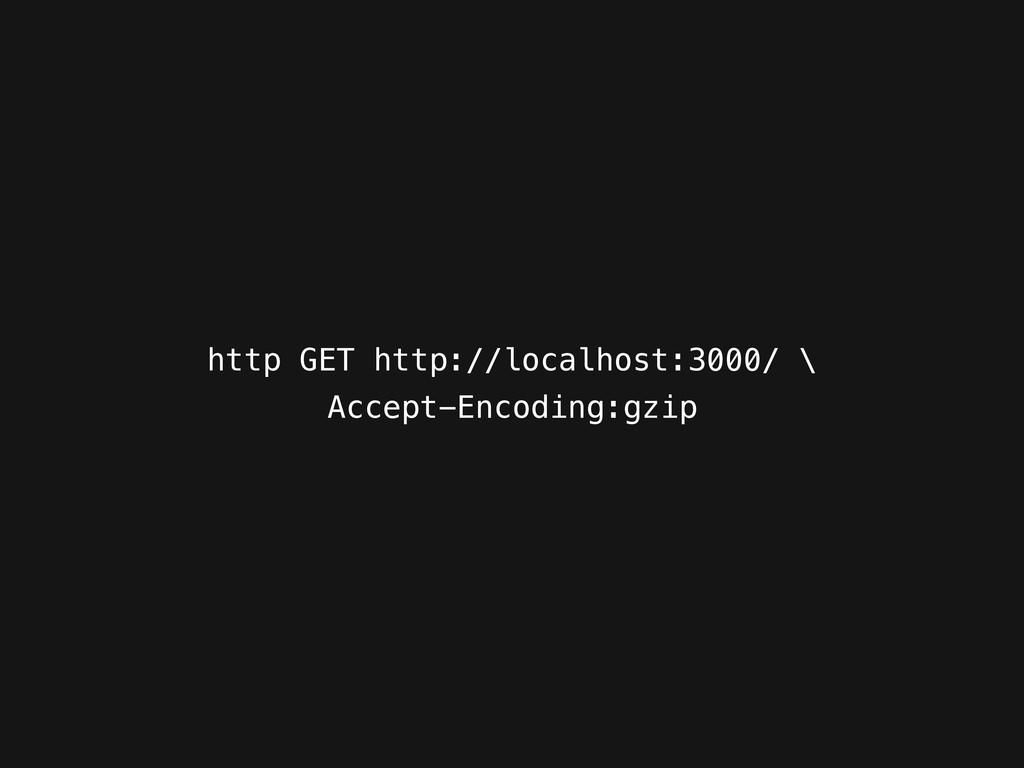 http GET http://localhost:3000/ \ Accept-Encodi...