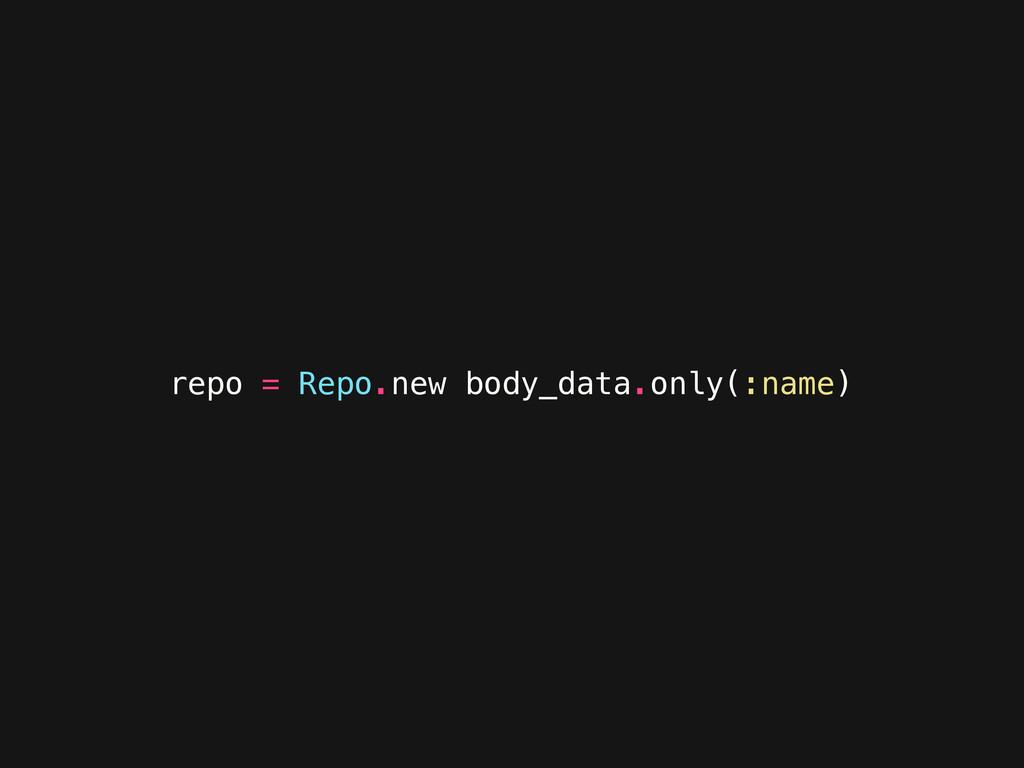 repo = Repo.new body_data.only(:name)