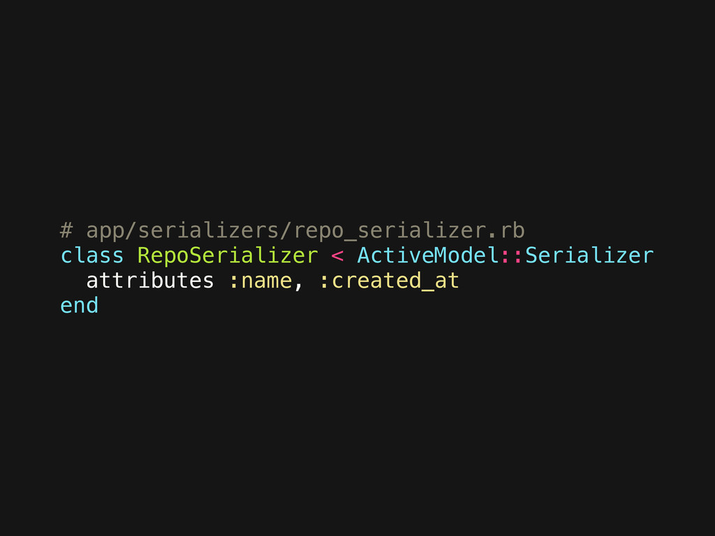 # app/serializers/repo_serializer.rb class Repo...