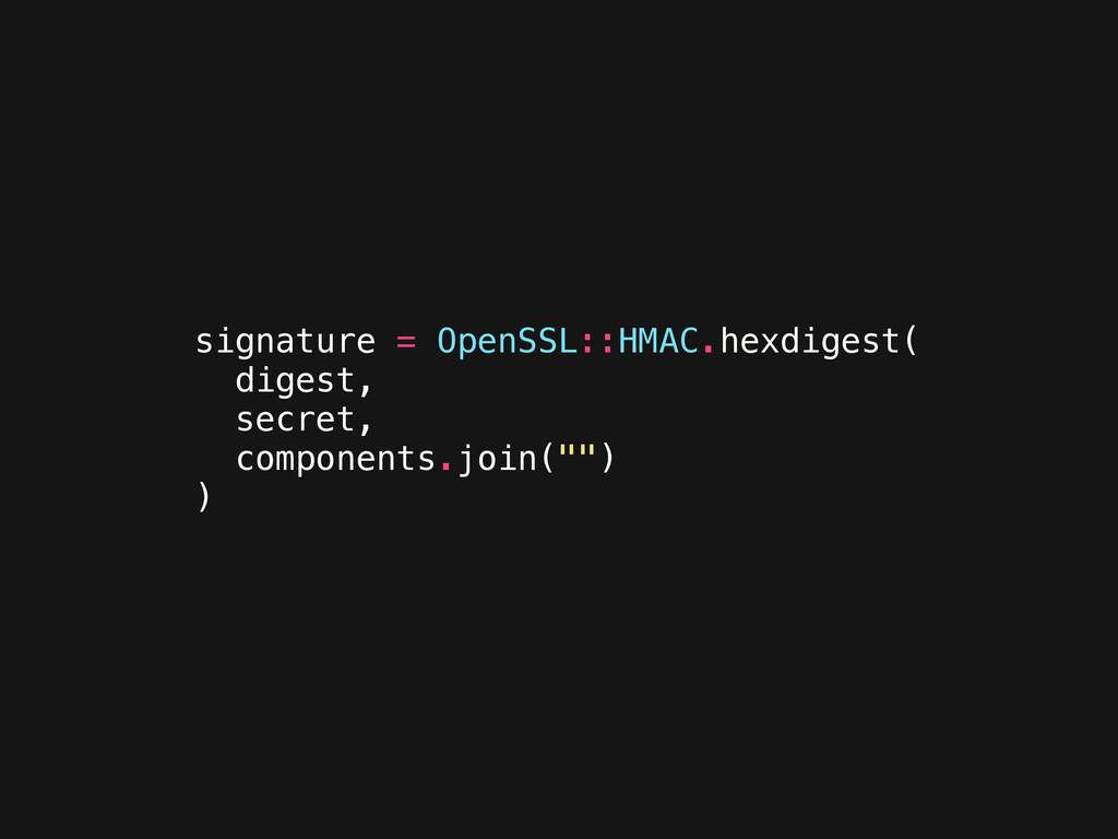 signature = OpenSSL::HMAC.hexdigest( digest, se...