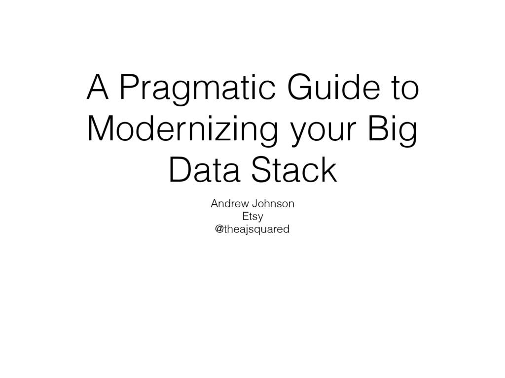 A Pragmatic Guide to Modernizing your Big Data ...