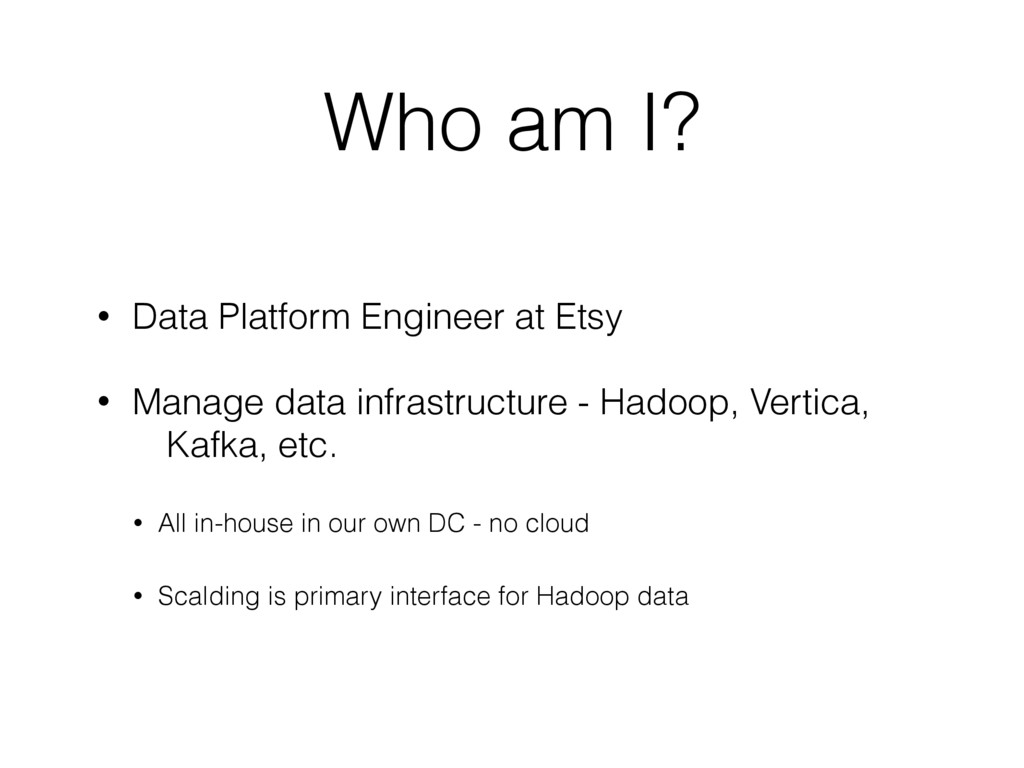 Who am I? • Data Platform Engineer at Etsy • Ma...