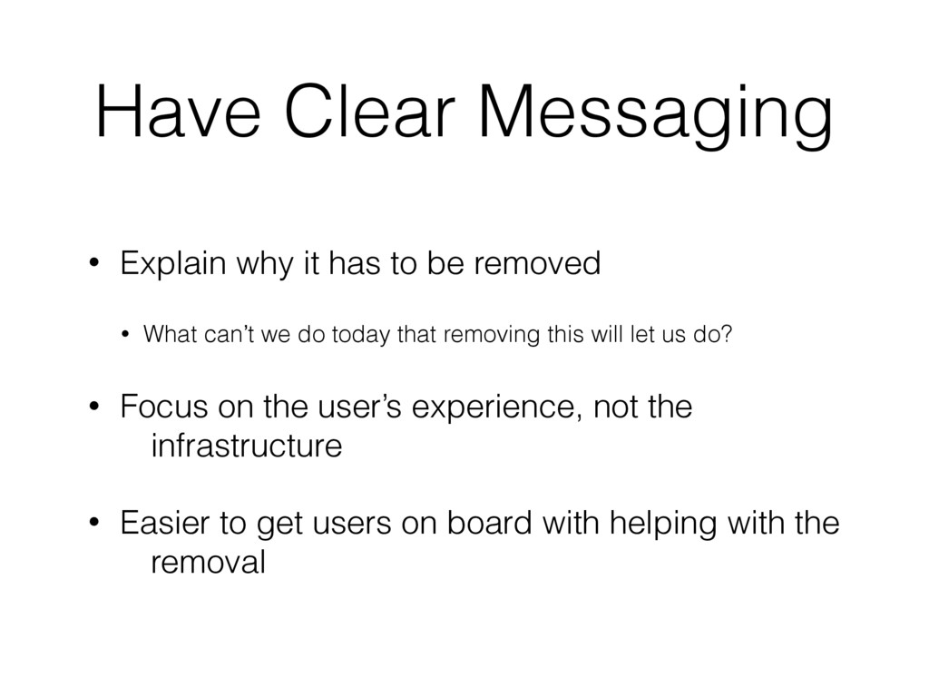 Have Clear Messaging • Explain why it has to be...