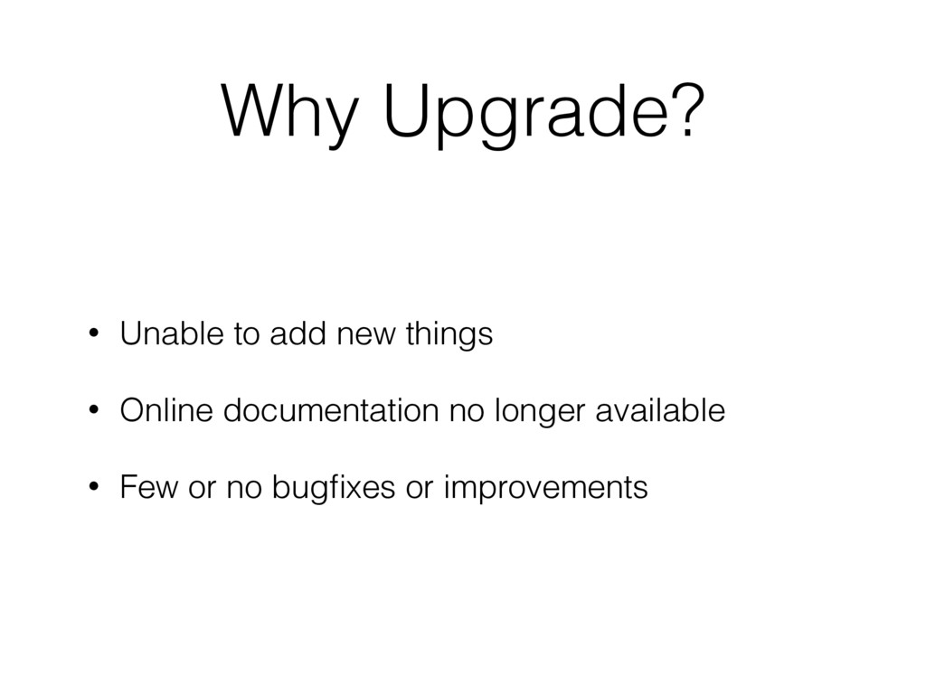 Why Upgrade? • Unable to add new things • Onlin...