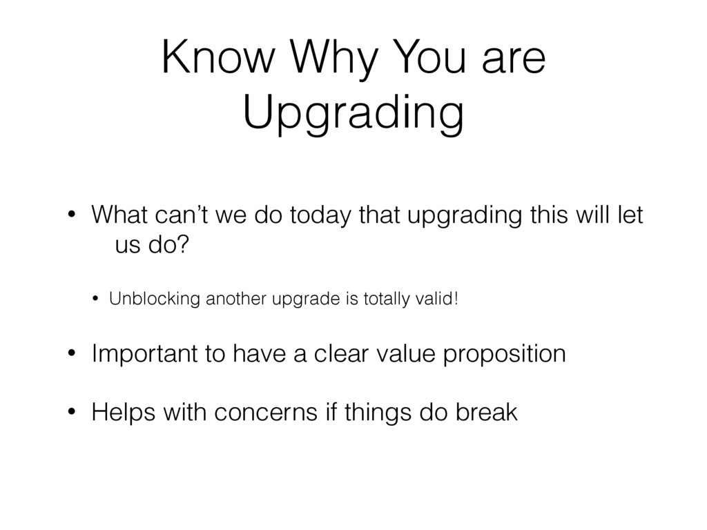 Know Why You are Upgrading • What can't we do t...