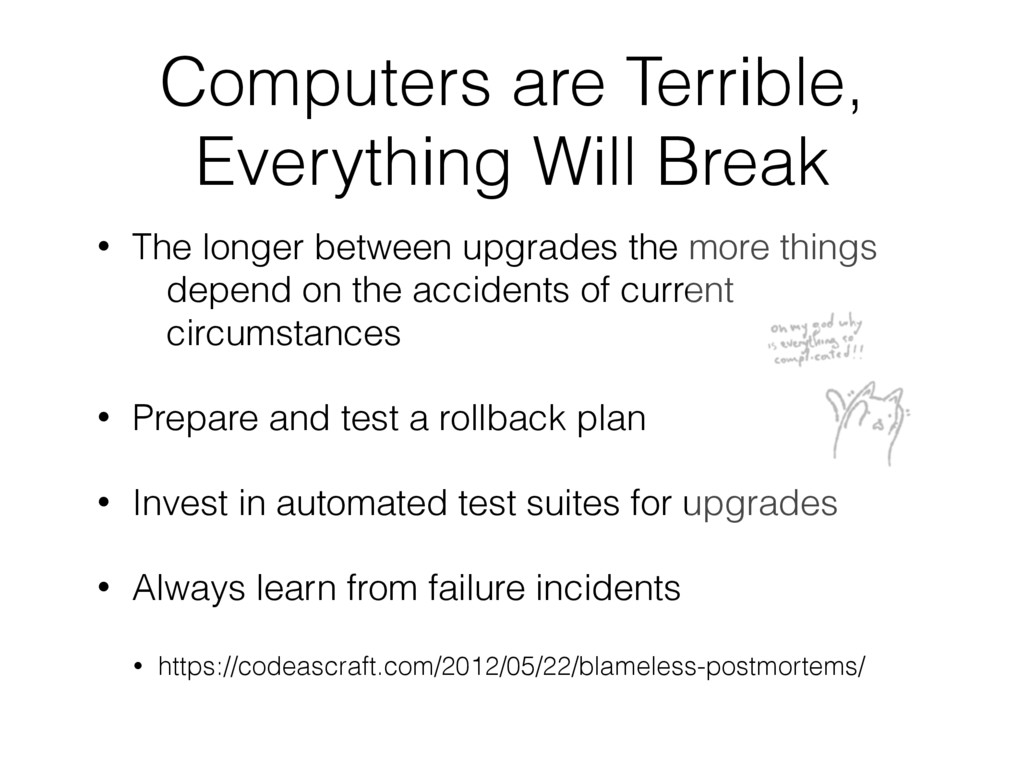 Computers are Terrible, Everything Will Break •...
