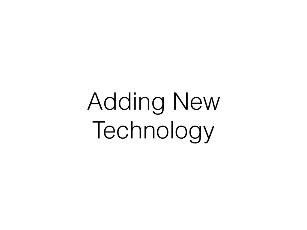 Adding New Technology