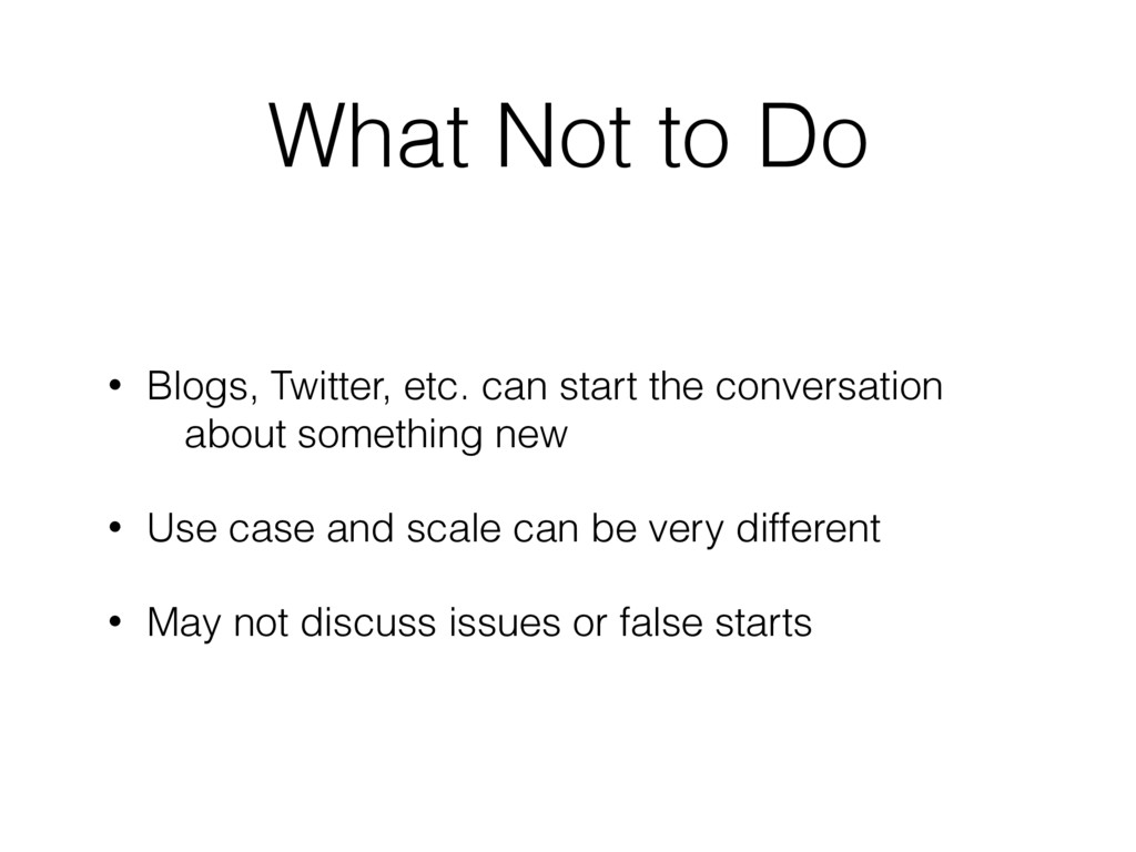 What Not to Do • Blogs, Twitter, etc. can start...