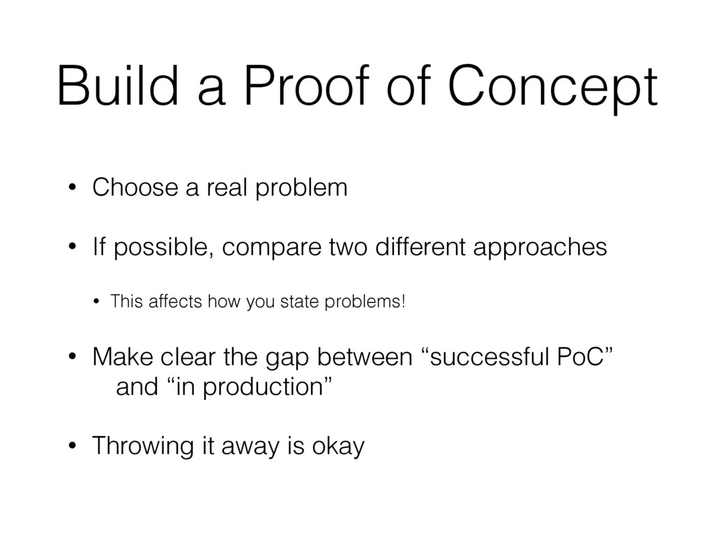 Build a Proof of Concept • Choose a real proble...