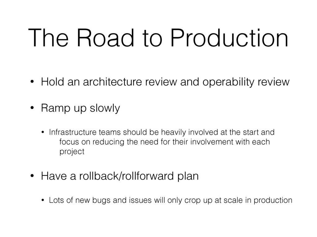 The Road to Production • Hold an architecture r...