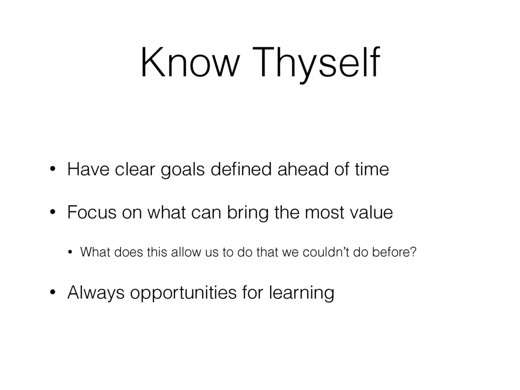 Know Thyself • Have clear goals defined ahead of...