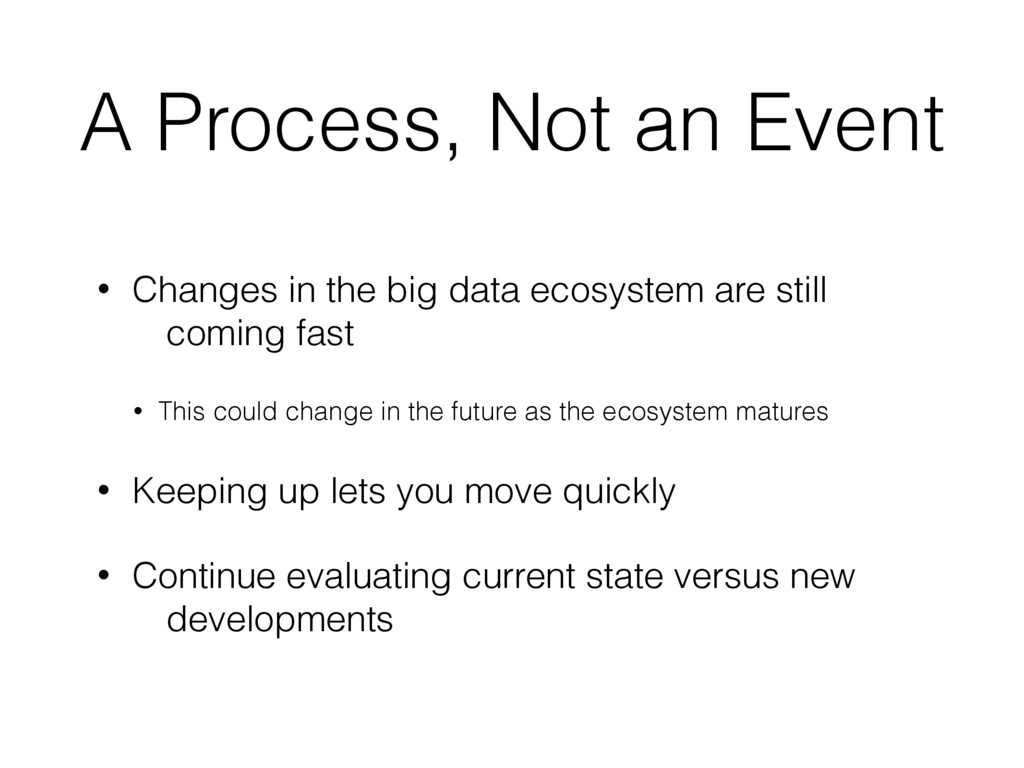 A Process, Not an Event • Changes in the big da...
