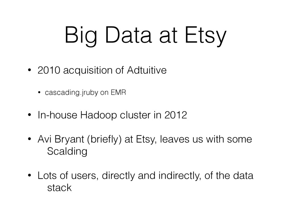 Big Data at Etsy • 2010 acquisition of Adtuitiv...