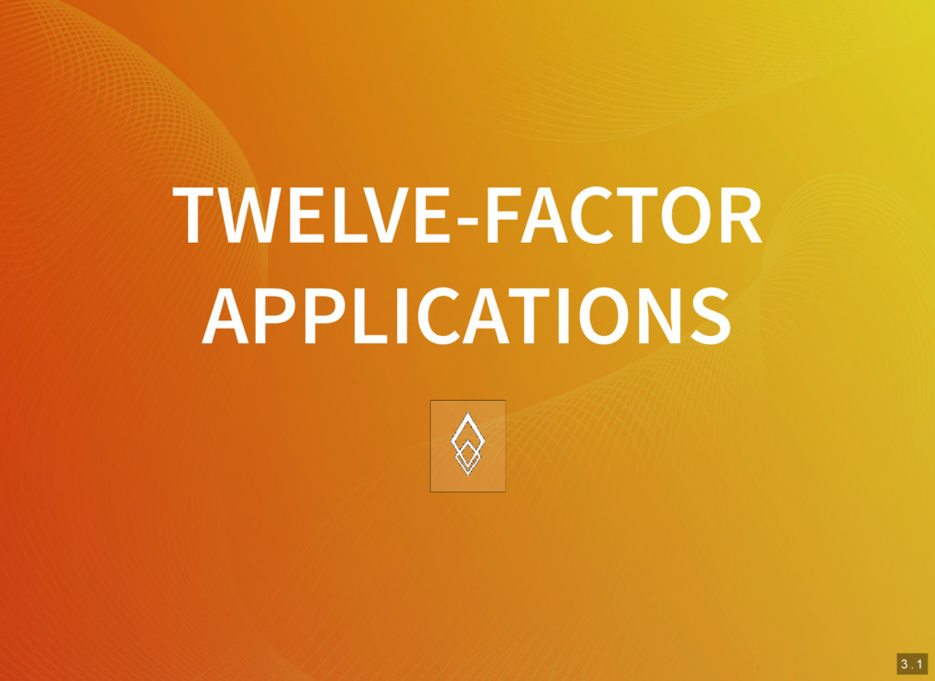 2 . 3 2 . 4 3 . 1 TWELVE-FACTOR APPLICATIONS