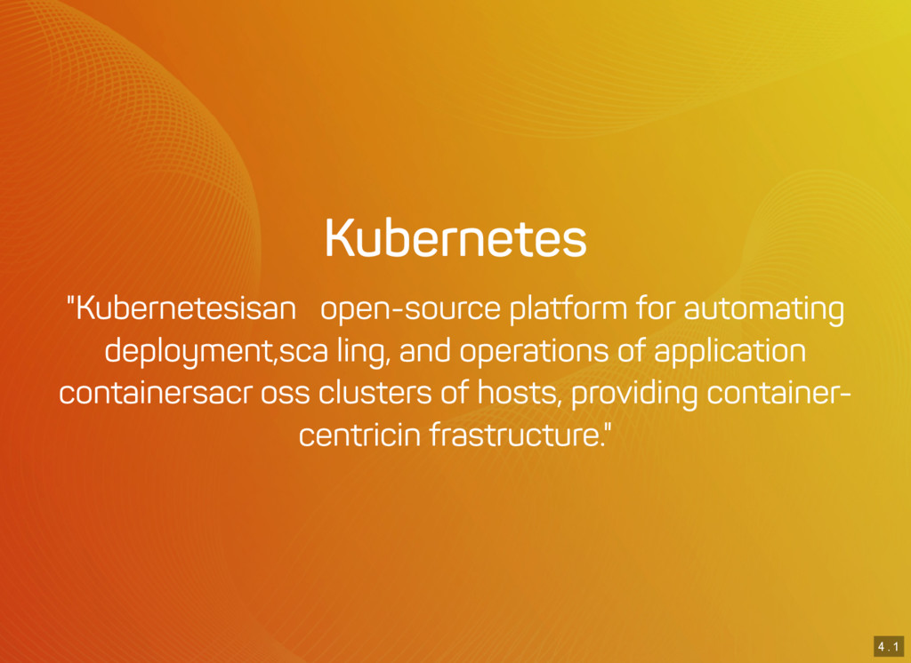 "4 . 1 Kubernetes ""Kubernetes is an open-source ..."