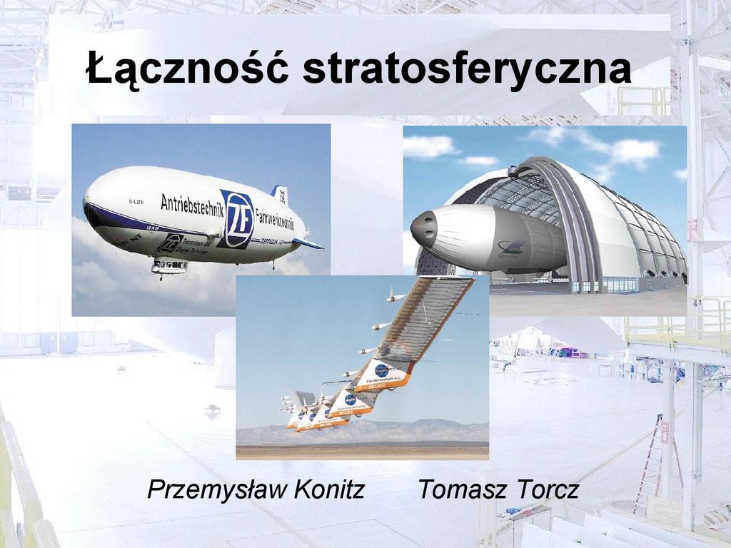 Łączność stratosferyczna Przemysław Konitz Toma...