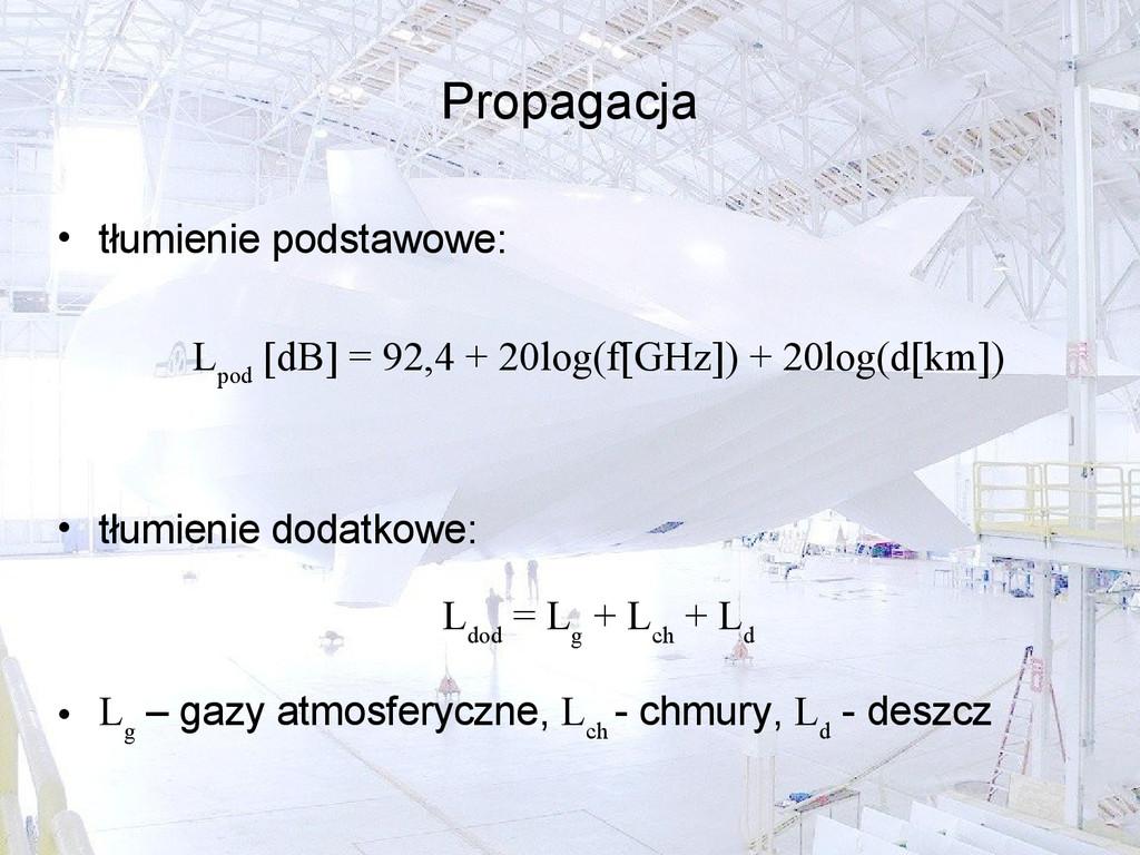 Propagacja • tłumienie podstawowe: L pod [dB] =...