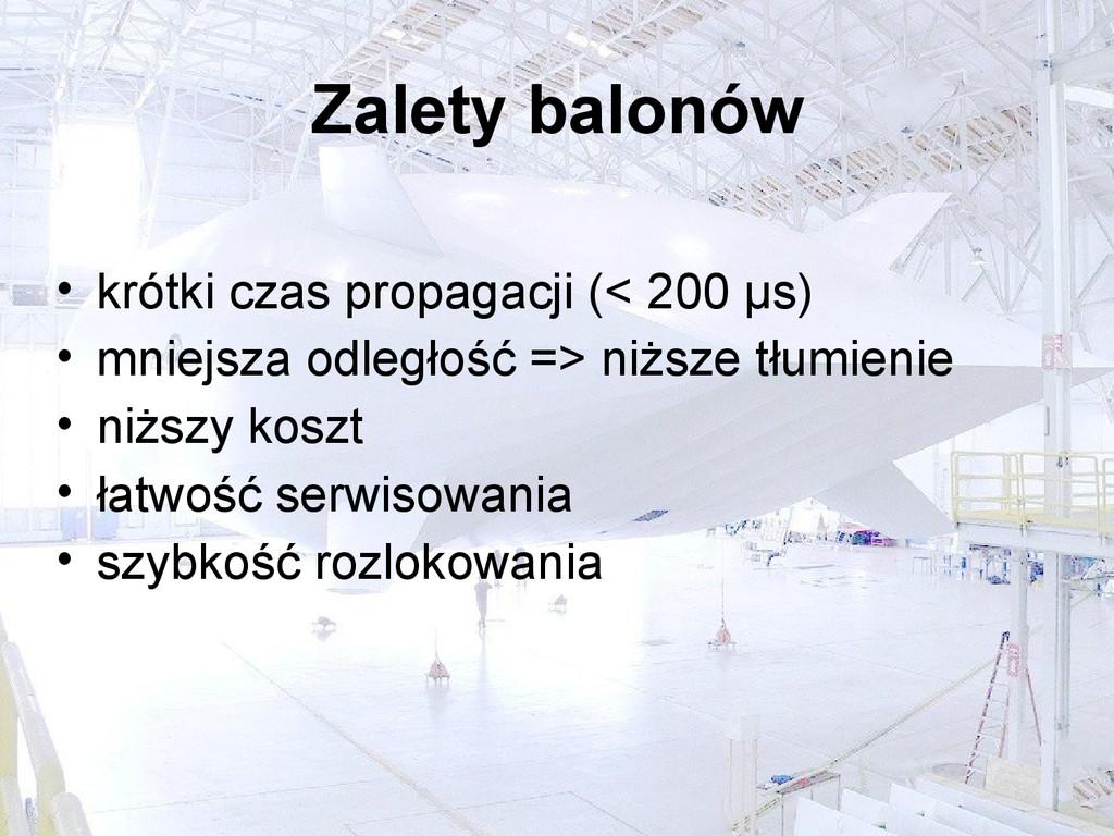 Zalety balonów • krótki czas propagacji (< 200 ...